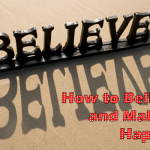 How to Believe and Make It Happen