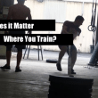 does-it-matter-where-you-train