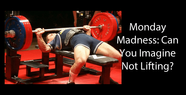 monday-madness-not-lifting