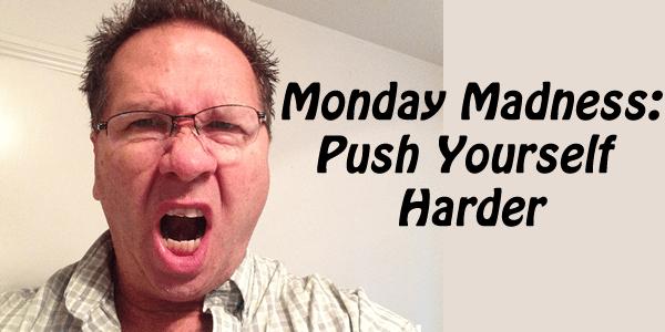 push yourself harder