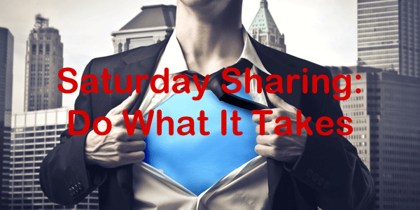 Saturday Sharing: Do What It Takes
