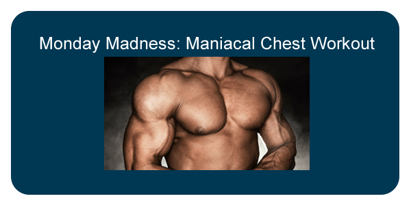 maniacal chest workout
