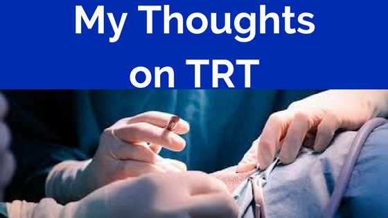 My Thoughts on TRT